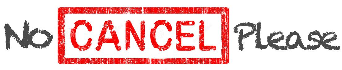 No cancel Please
